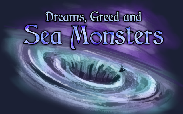 Dreams, Greed, and Sea Monsters